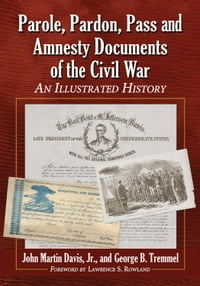 Parole, Pardon, Pass and Amnesty Documents of the Civil War: An Illustrated History