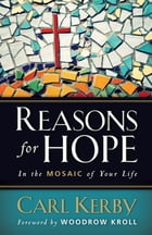 Reasons for Hope in the Mosaic of Your Life by Carl Kerby