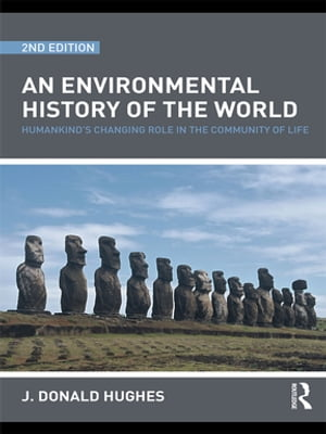 An Environmental History of the World Humankind's Changing Role in the Community of Life