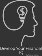 Develop Your Financial IQ by Terence Coleman