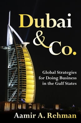 Book Dubai & Co.: Global Strategies for Doing Business in the Gulf States by Rehman, Aamir