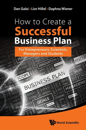 How to Create a Successful Business Plan: For Entrepreneurs, Scientists, Managers and Students