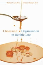 Chaos and Organization in Health Care by Thomas H. Lee