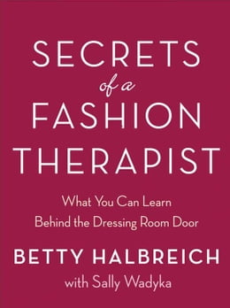 Book Secrets of a Fashion Therapist: What You Can Learn Behind the Dressing Room Door by Betty Halbreich