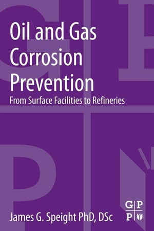Oil and Gas Corrosion Prevention From Surface Facilities to Refineries