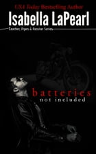 Batteries Not Included - A Leather, Pipes & Passion Novella by Isabella LaPearl