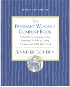 The Pregnant Woman's Comfort Book: A Self-Nurturing Guide to Your Emotional Well-Being During Pregnancy and Early Motherhood by Jennifer Louden
