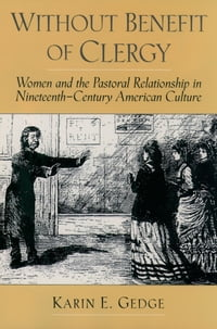 Without Benefit of Clergy: Women and the Pastoral Relationship in Nineteenth-Century American…