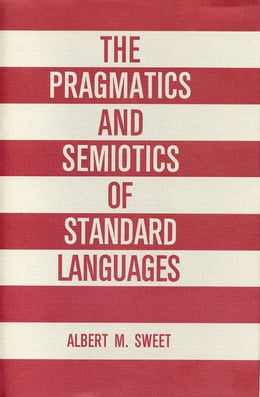 Book The Pragmatics and Semiotics of Standard Languages by Albert Sweet