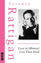 Love in Idleness / Less Than Kind (The Rattigan Collection) by Terence Rattigan