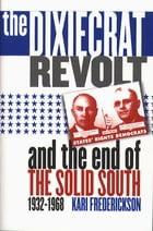 The Dixiecrat Revolt and the End of the Solid South, 1932-1968 by Kari Frederickson