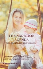 THE ABORTION AGENDA: Considering the Irish Context by Kieran Beville