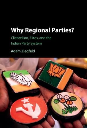 Why Regional Parties? Clientelism,  Elites,  and the Indian Party System
