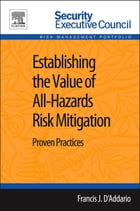 Establishing the Value of All-Hazards Risk Mitigation: Proven Practices