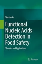 Functional Nucleic Acids Detection in Food Safety: Theories and Applications by Wentao Xu