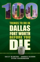 100 Things to Do in Dallas Fort Worth Before You Die by Sally Blanton