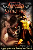 Arena Shifters (A Paranormal Romance Novel) by Casey Evans