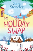 The Holiday Swap: The perfect feel good romance for fans of the Christmas movie The Holiday by Zara Stoneley