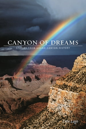 Canyon of Dreams Stories from Grand Canyon History