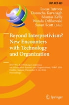 Beyond Interpretivism? New Encounters with Technology and Organization: IFIP WG 8.2 Working…