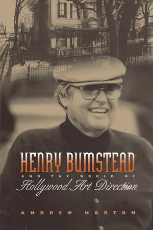 Henry Bumstead and the World of Hollywood Art Direction by Andrew Horton