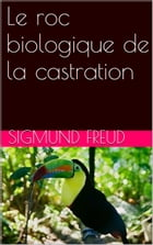Le roc biologique de la castration by Sigmund Freud