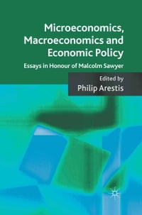 Microeconomics, Macroeconomics and Economic Policy: Essays in Honour of Malcolm Sawyer