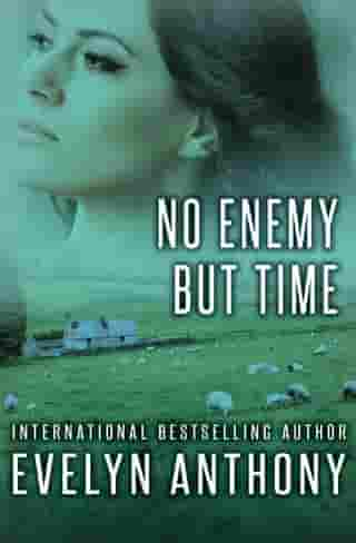 No Enemy but Time by Evelyn Anthony