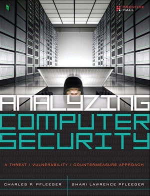Analyzing Computer Security A Threat / Vulnerability / Countermeasure Approach