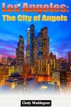 Los Angeles - The City of Angels by Cindy Washington