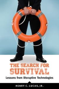 The Search for Survival: Lessons from Disruptive Technologies: Lessons from Disruptive Technologies