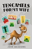 Ten Camels for My Wife by John Meadows