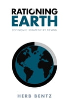 Rationing Earth: Economic Strategy by Design by Herb Bentz