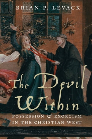 The Devil Within Possession and Exorcism in the Christian West