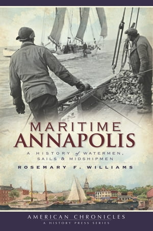 Maritime Annapolis A History of Watermen,  Sails and Midshipmen