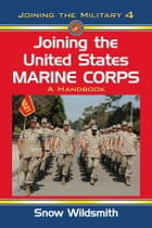 Joining the United States Marine Corps: A Handbook by Snow Wildsmith