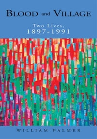 Blood and Village: Two Lives, 1897-1991