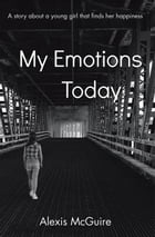 My Emotions Today by Alexis McGuire