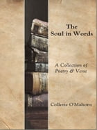 The Soul in Words: A collection of Poetry & Verse by Collette O'Mahony
