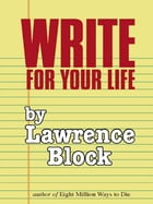 Write For Your Life by Lawrence Block