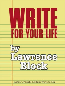 Book Write For Your Life by Lawrence Block