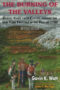 The Burning of the Valleys: Daring Raids from Canada Against the New York Frontier in the Fall of…