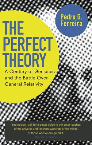 The Perfect Theory A Century of Geniuses and the Battle over General Relativity