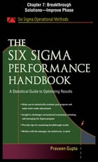 The Six Sigma Performance Handbook, Chapter 7 - Breakthrough Solutions--Improve Phase by Praveen Gupta
