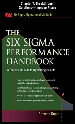 Book The Six Sigma Performance Handbook, Chapter 7 - Breakthrough Solutions--Improve Phase by Praveen Gupta