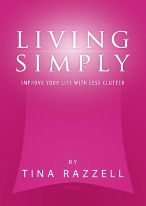 Living Simply: Improve Your Life with Less Clutter