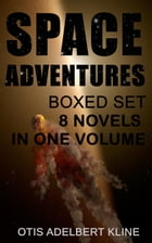 SPACE ADVENTURES Boxed Set – 8 Novels in One Volume: Science-Fantasy Collection, Including The Complete Venus Trilogy, The Swordsman of Mars, The Outl by Otis Adelbert Kline
