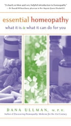 Essential Homeopathy: What It Is and What It Can Do for You