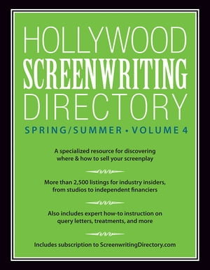 Hollywood Screenwriting Directory Spring/Summer Volume 4 A Specialized Resource for Discovering Where & How to Sell Your Screenplay