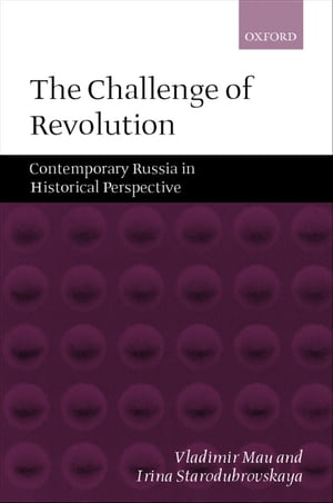 The Challenge of Revolution Contemporary Russia in Historical Perspective
